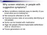 why screen relatives or people with suggestive symptoms