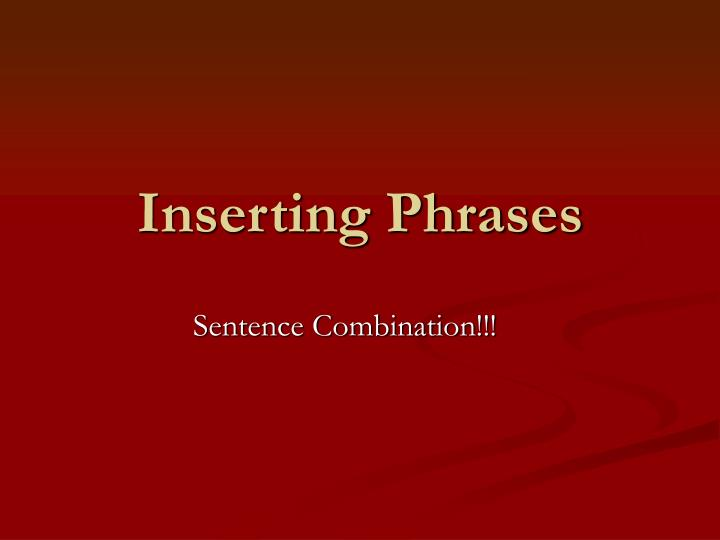 Inserting phrases