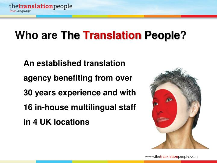 An established translation agency benefiting from over 30 years experience and with 16 in-house multilingual staff in 4 UK locations
