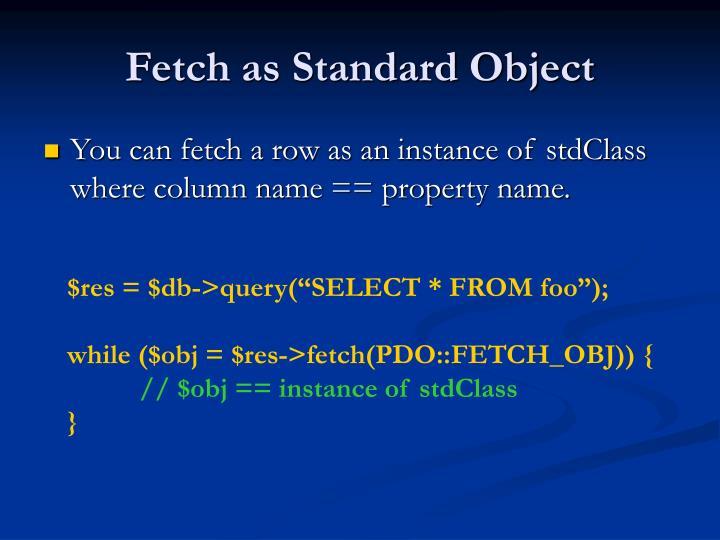 Fetch as Standard Object