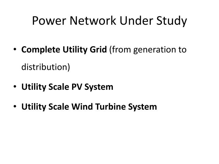 Power Network Under Study