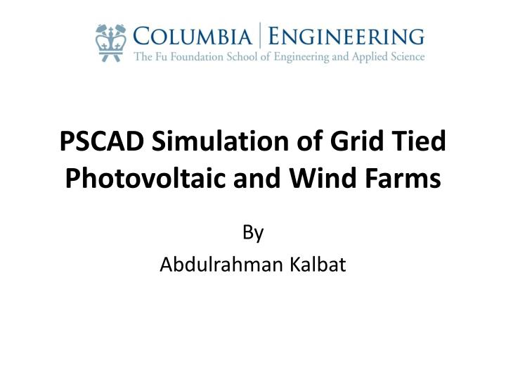 Pscad simulation of grid tied photovoltaic and wind farms