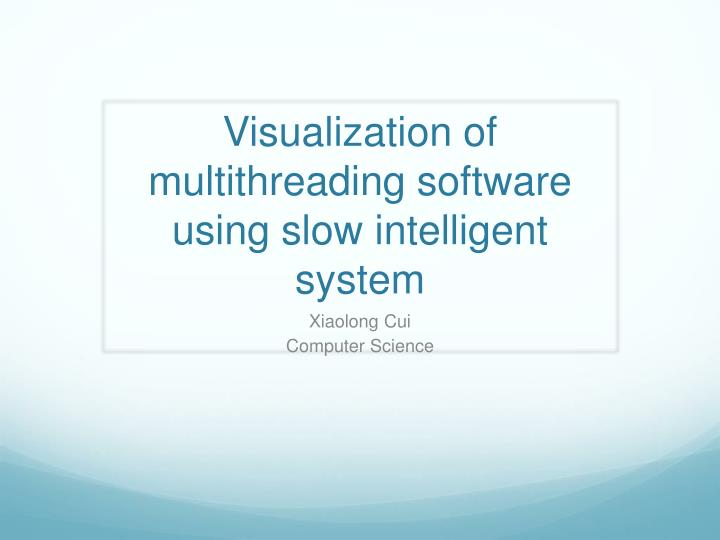 Visualization of multithreading software using slow intelligent system
