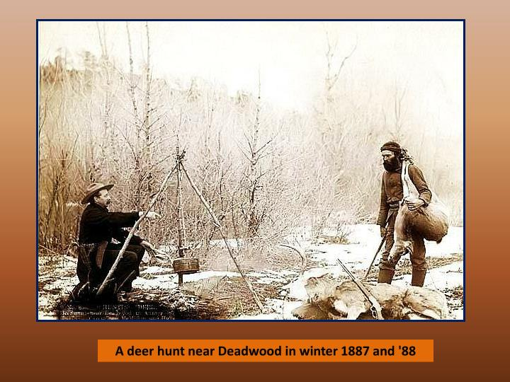 A deer hunt near Deadwood in winter 1887 and '88