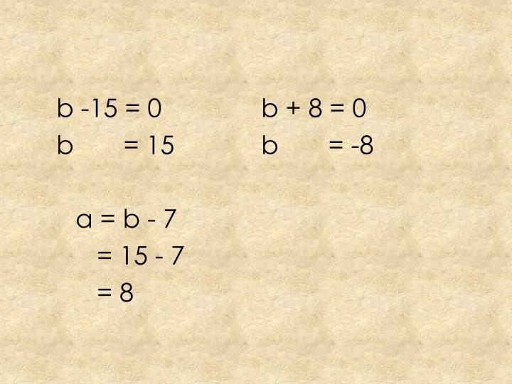 b -15 = 0b + 8 = 0