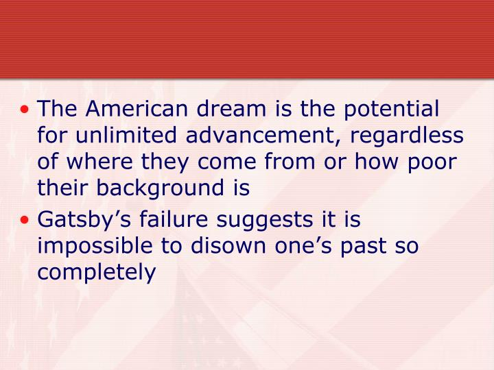 The American dream is the potential for unlimited advancement, regardless of where they come from or how poor their background is