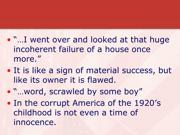 """…I went over and looked at that huge incoherent failure of a house once more."""