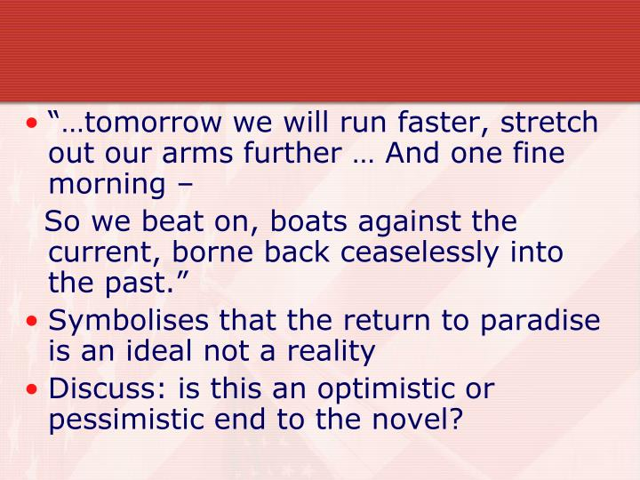"""…tomorrow we will run faster, stretch out our arms further … And one fine morning –"