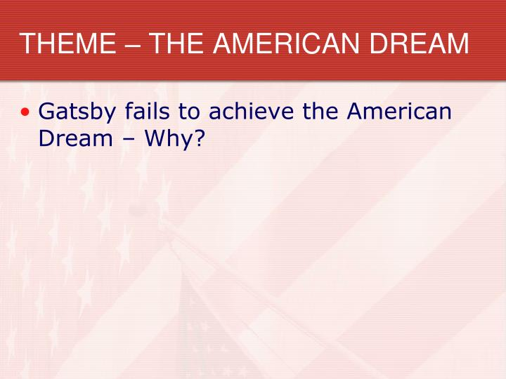 Gatsby fails to achieve the American Dream – Why?