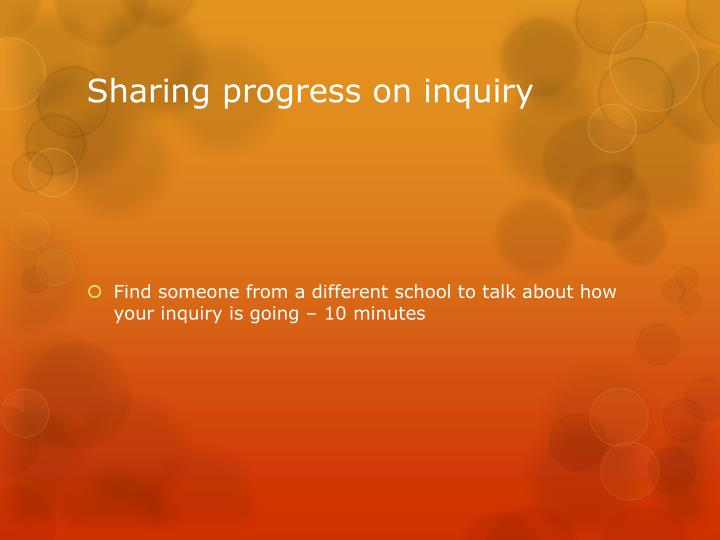 Sharing progress on inquiry