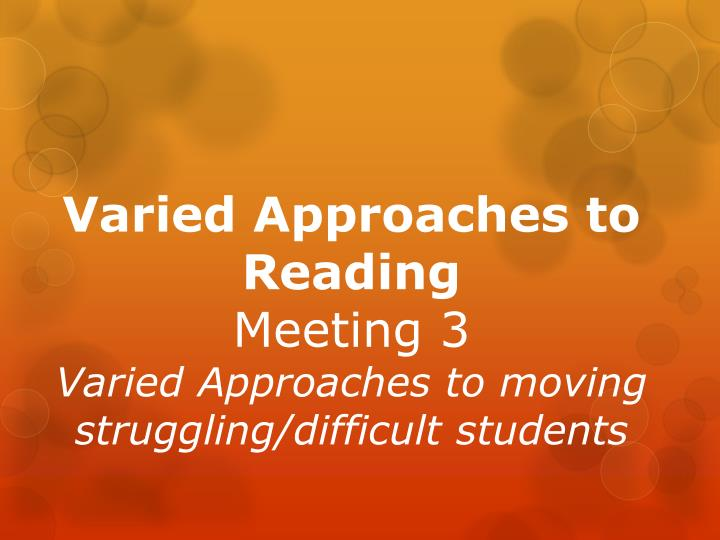 Varied approaches to reading meeting 3 varied approaches to moving struggling difficult students
