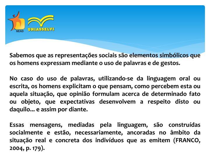 Sabemos que as representações sociais são elementos simbólicos que os homens expressam mediante o uso de palavras e de gestos.