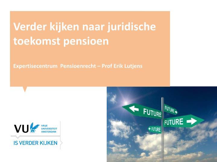 Verder kijken naar juridische toekomst pensioen