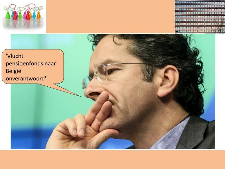 'Vlucht pensioenfonds naar België onverantwoord'