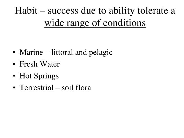 Habit – success due to ability tolerate a wide range of conditions