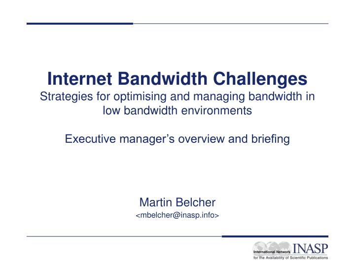 Internet Bandwidth Challenges