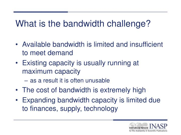 What is the bandwidth challenge?
