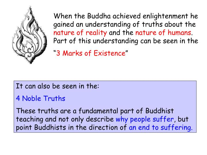 When the Buddha achieved enlightenment he gained an understanding of truths about the