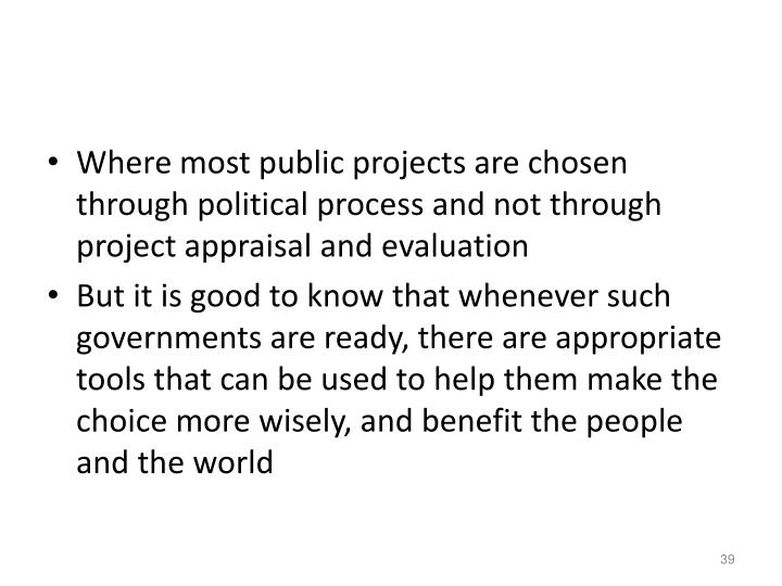 Where most public projects are chosen through political process and not through project appraisal and evaluation