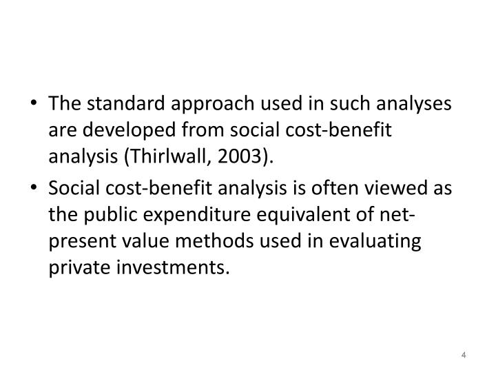 The standard approach used in such analyses are developed from social cost-benefit analysis (Thirlwall, 2003).