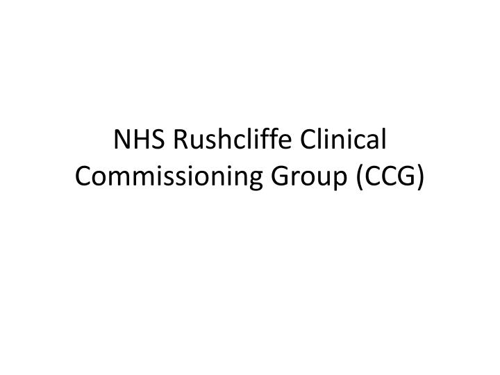 Nhs rushcliffe c linical commissioning group ccg