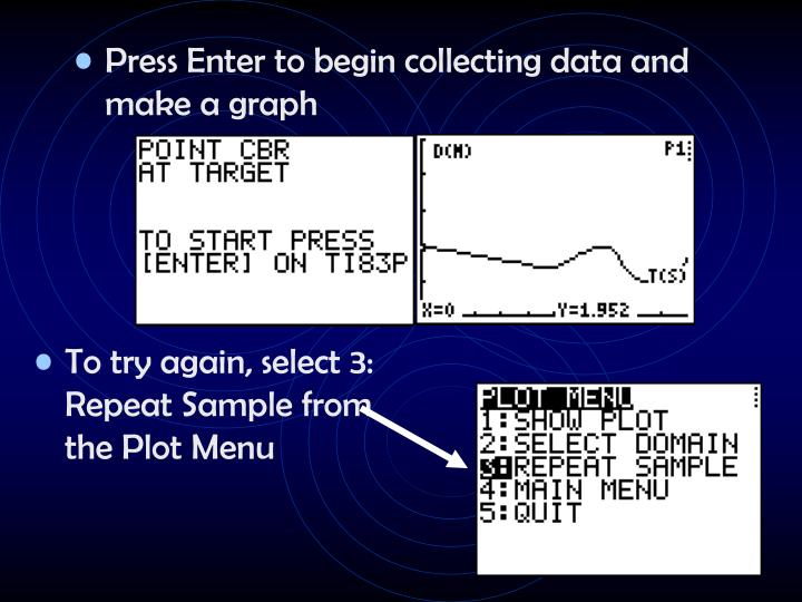 Press Enter to begin collecting data and make a graph