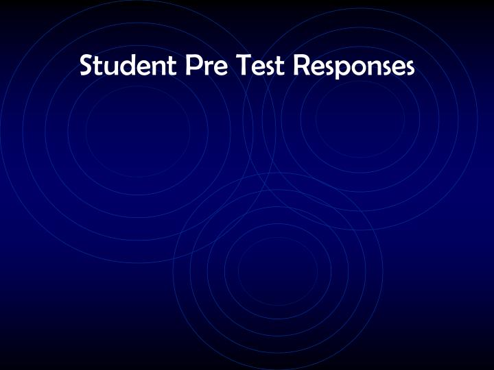 Student Pre Test Responses