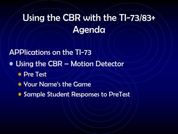 Using the CBR with the TI-73/83+ Agenda