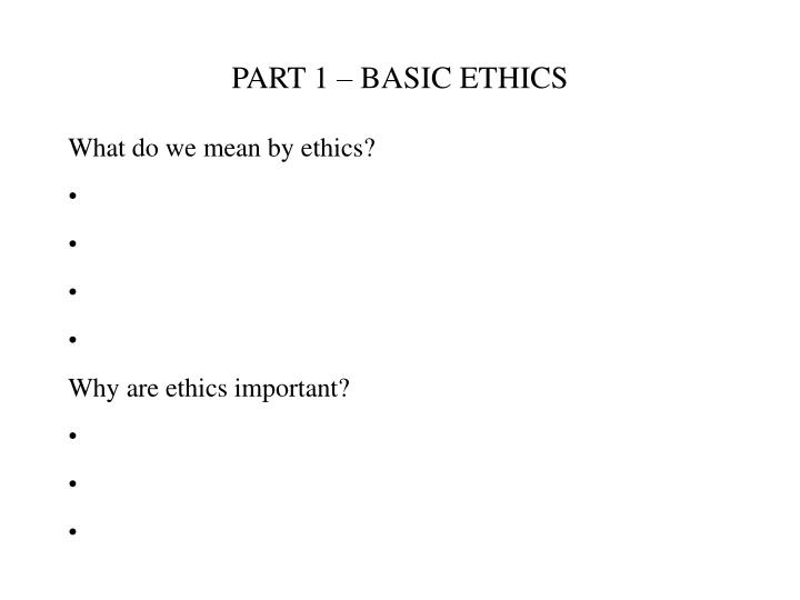 Part 1 basic ethics