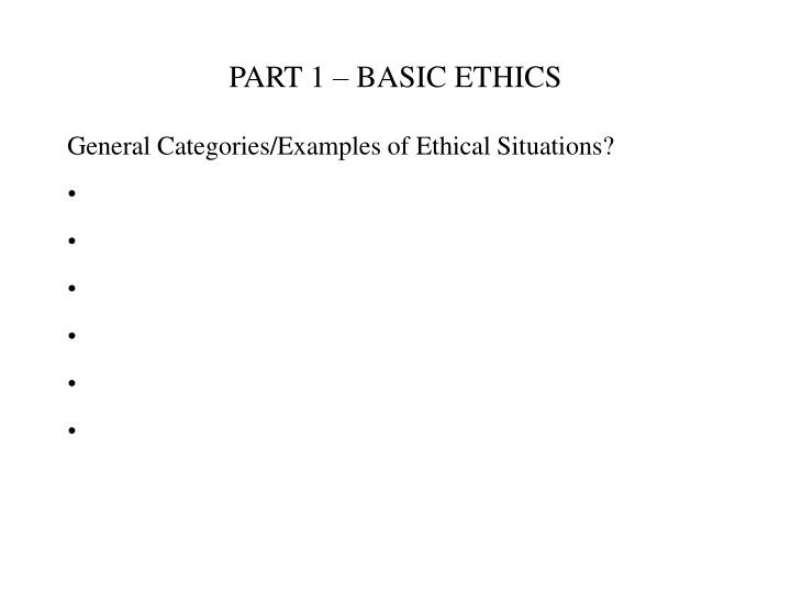 PART 1 – BASIC ETHICS