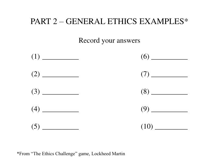 PART 2 – GENERAL ETHICS EXAMPLES*