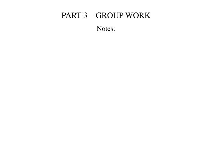PART 3 – GROUP WORK