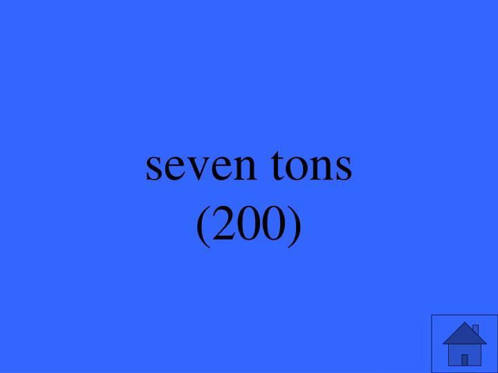 seven tons