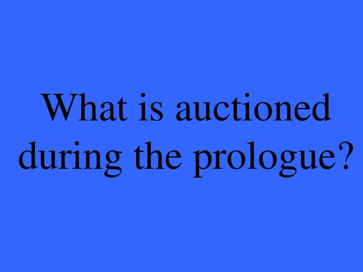 What is auctioned during the prologue?