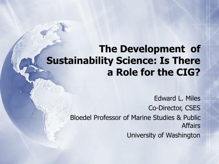 The development of sustainability science is there a role for the cig
