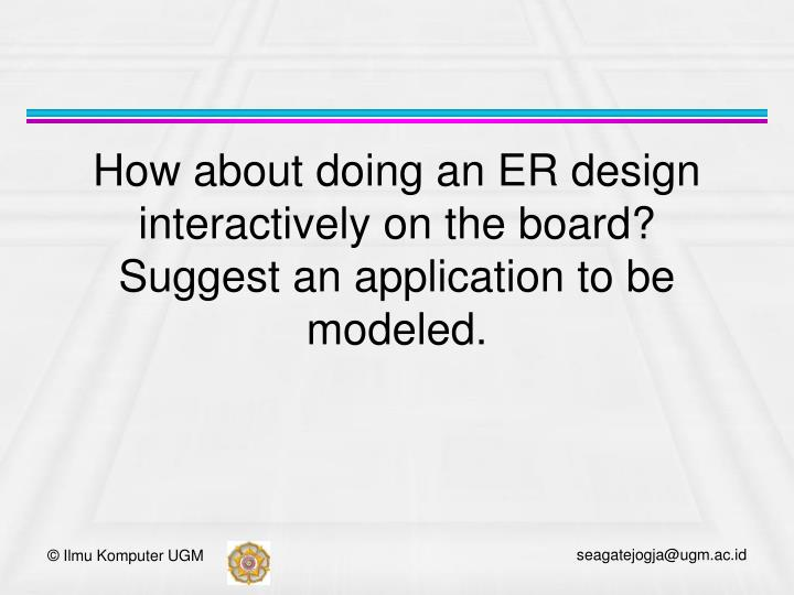 How about doing an ER design interactively on the board?