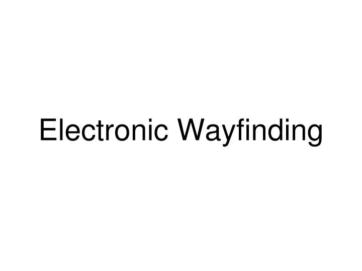 Electronic Wayfinding