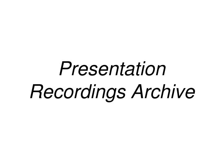 Presentation Recordings Archive