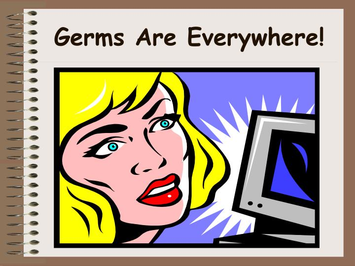 Germs Are Everywhere!