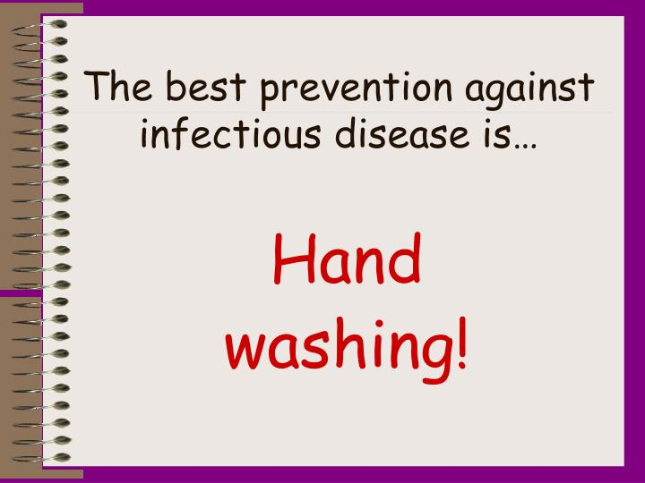 The best prevention against infectious disease is