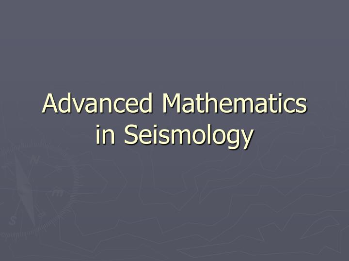Advanced mathematics in seismology