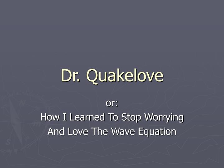 Dr. Quakelove