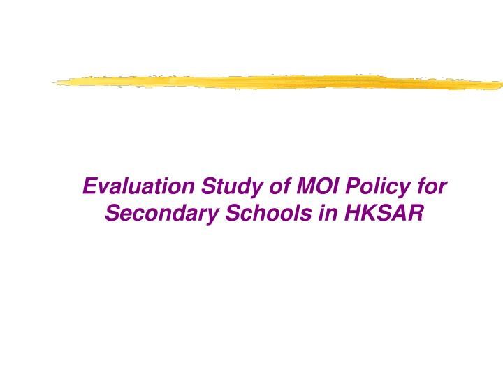 Evaluation Study of MOI Policy for Secondary Schools in HKSAR