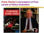 frank fischer s conception of four levels of policy evaluation