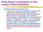 frank fischer s conception of four levels of policy evaluation11