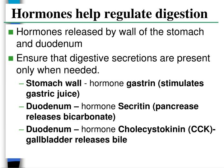 Hormones help regulate digestion