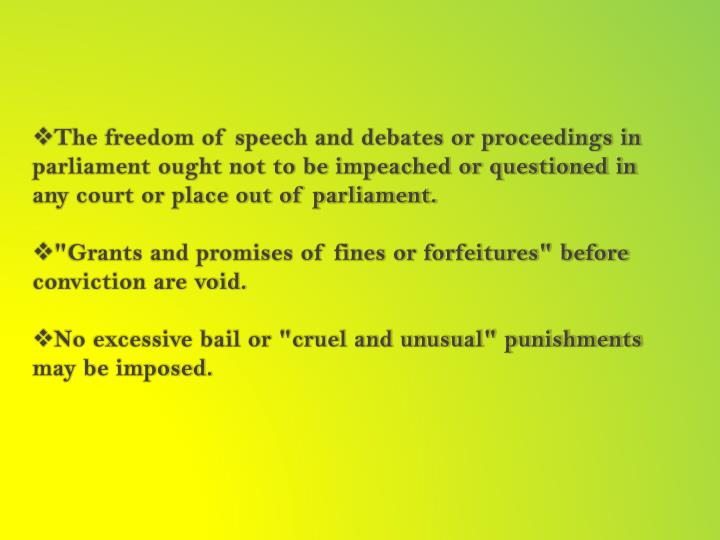The freedom of speech and debates or proceedings in parliament ought not to be impeached or questioned in any court or place out of parliament.