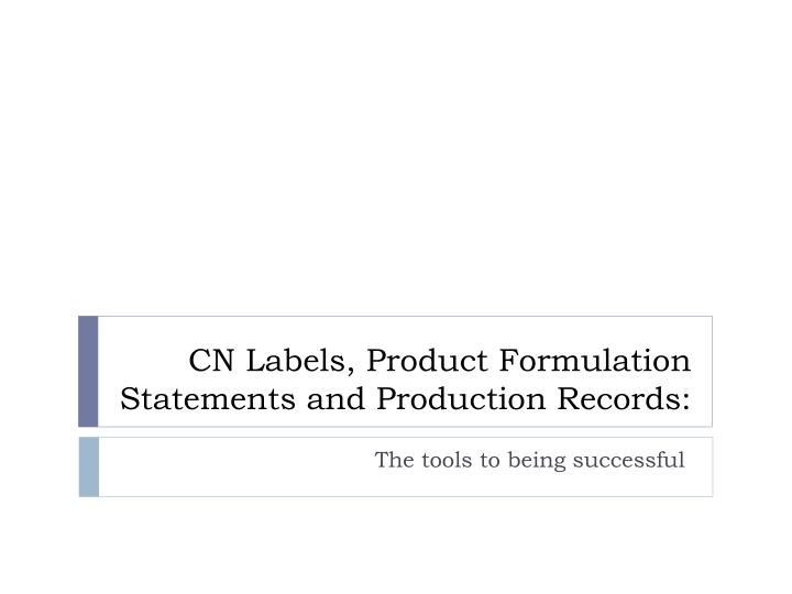 Cn labels product formulation statements and production records