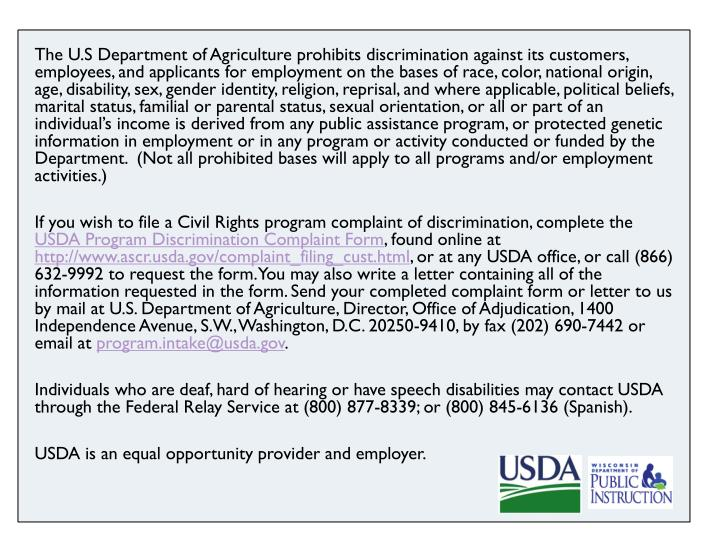 The U.S Department of Agriculture prohibits discrimination against its customers, employees, and applicants for employment on the bases of race, color, national origin, age, disability, sex, gender identity, religion, reprisal, and where applicable, political beliefs, marital status, familial or parental status, sexual orientation, or all or part of an individual's income is derived from any public assistance program, or protected genetic information in employment or in any program or activity conducted or funded by the Department.  (Not all prohibited bases will apply to all programs and/or employment activities.)