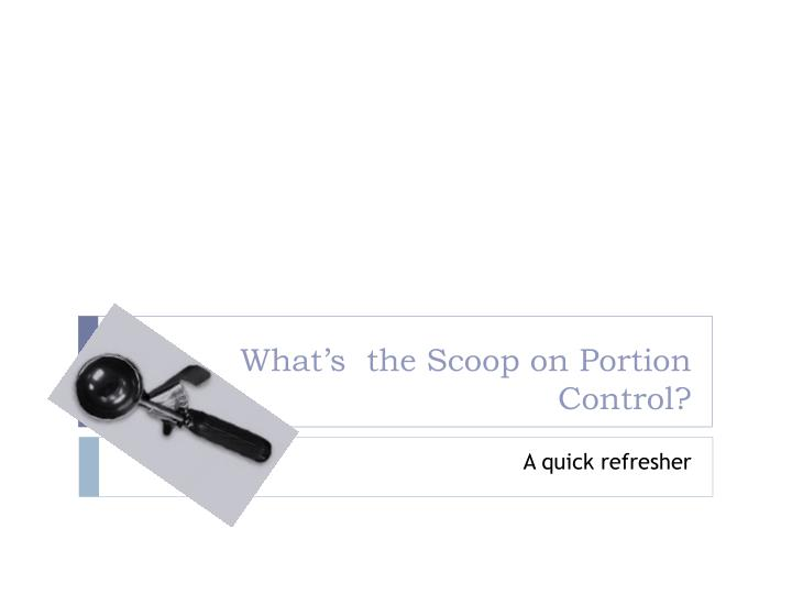 What's  the Scoop on Portion Control?